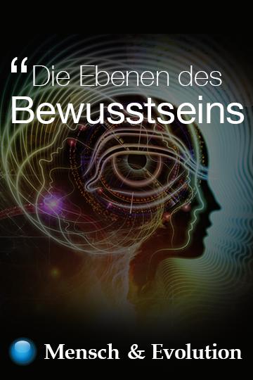Die Ebenen des Bewusstseins - Mensch und Evolution